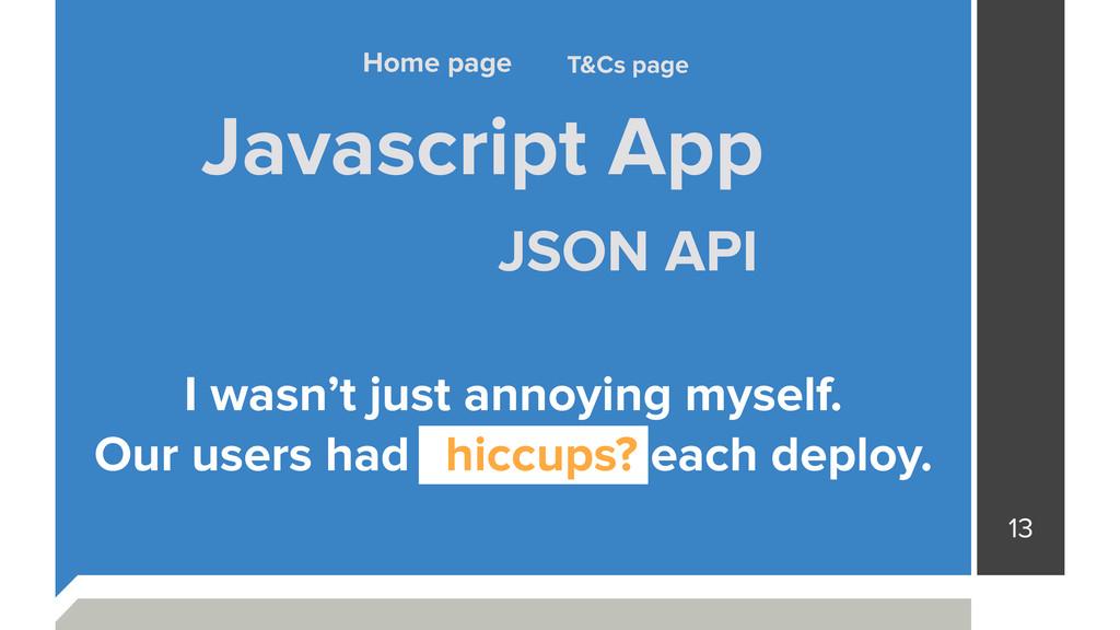 13 Javascript App JSON API T&Cs page Home page ...