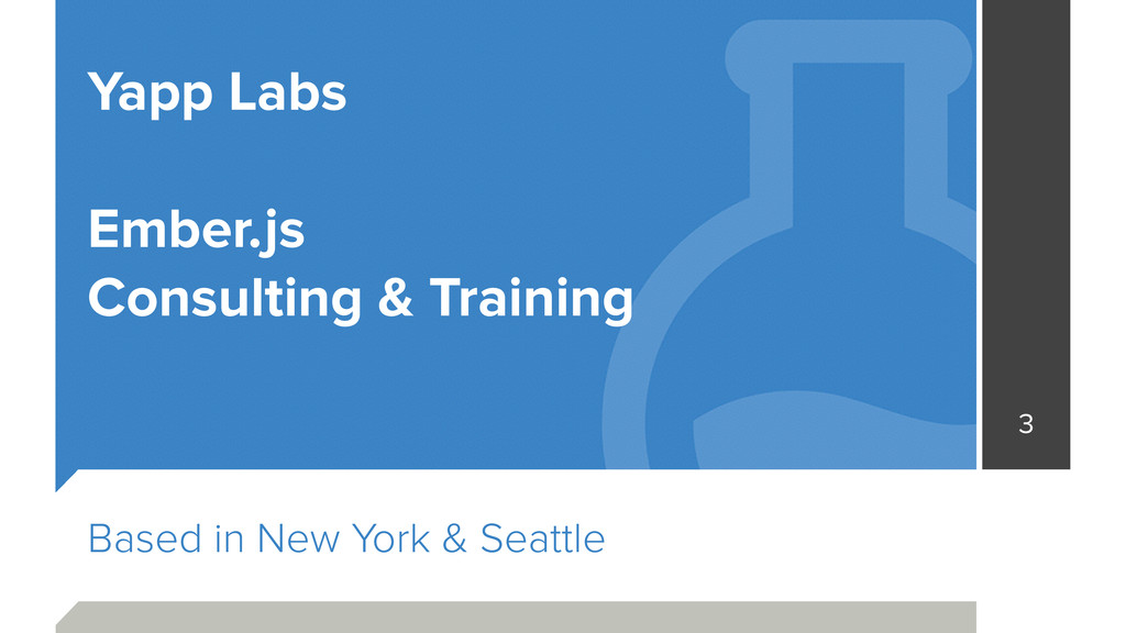 Based in New York & Seattle 3 Yapp Labs ! Ember...