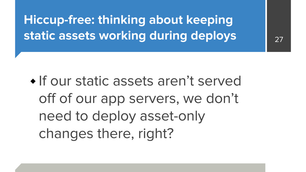 Hiccup-free: thinking about keeping static asse...