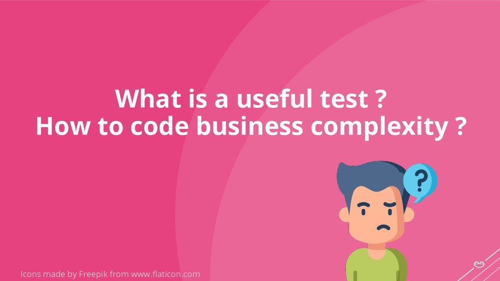 What is a useful test ? How to code business co...