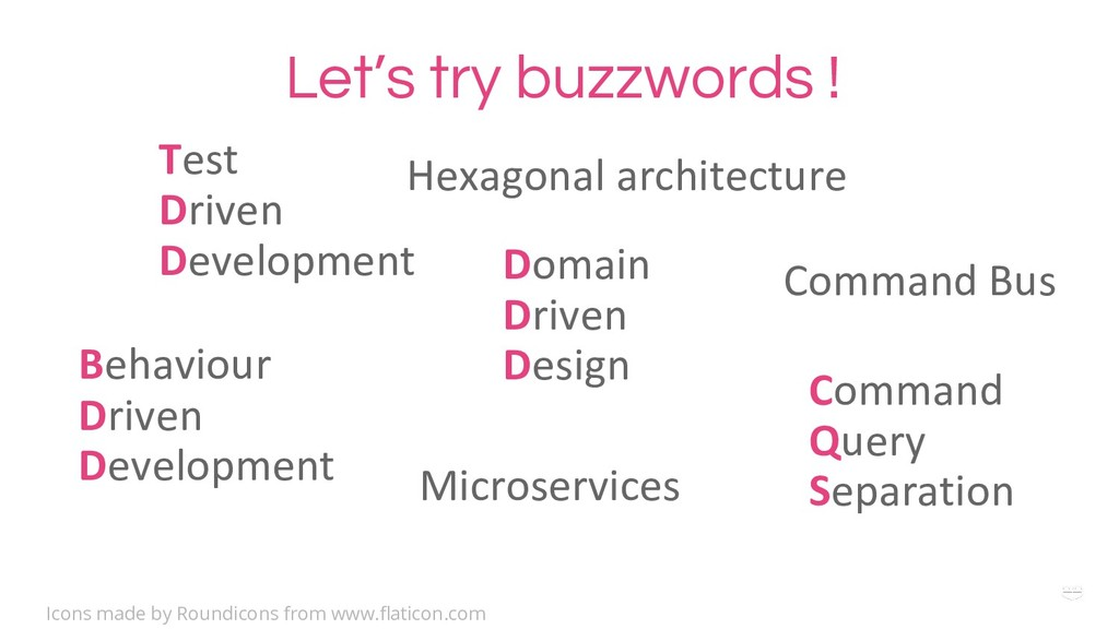 WHY ? Let's try buzzwords ! Test Driven Develop...