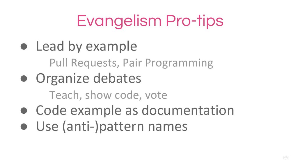 WHY ? Evangelism Pro-tips ● Lead by example Pul...
