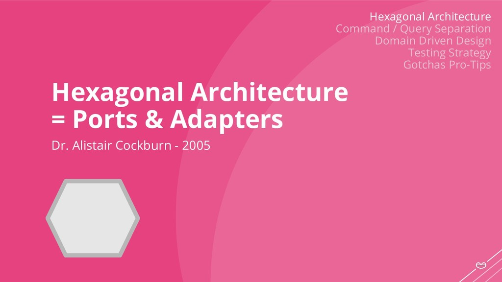 Hexagonal Architecture = Ports & Adapters Dr. A...