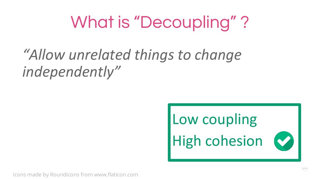 "WHY ?What is ""Decoupling"" ? Low coupling High c..."