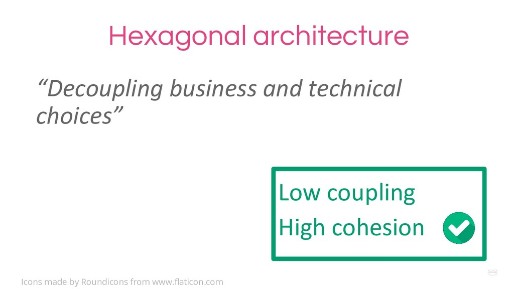 WHY ?Hexagonal architecture Low coupling High c...