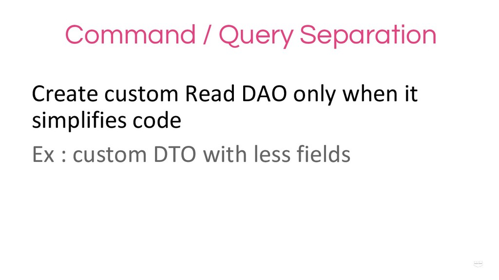 WHY ? Command / Query Separation Create custom ...