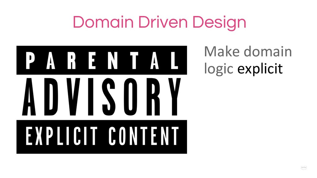 WHY ? Domain Driven Design Make domain logic ex...
