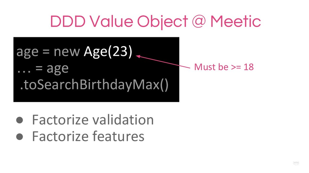 WHY ? DDD Value Object @ Meetic age = new Age(2...