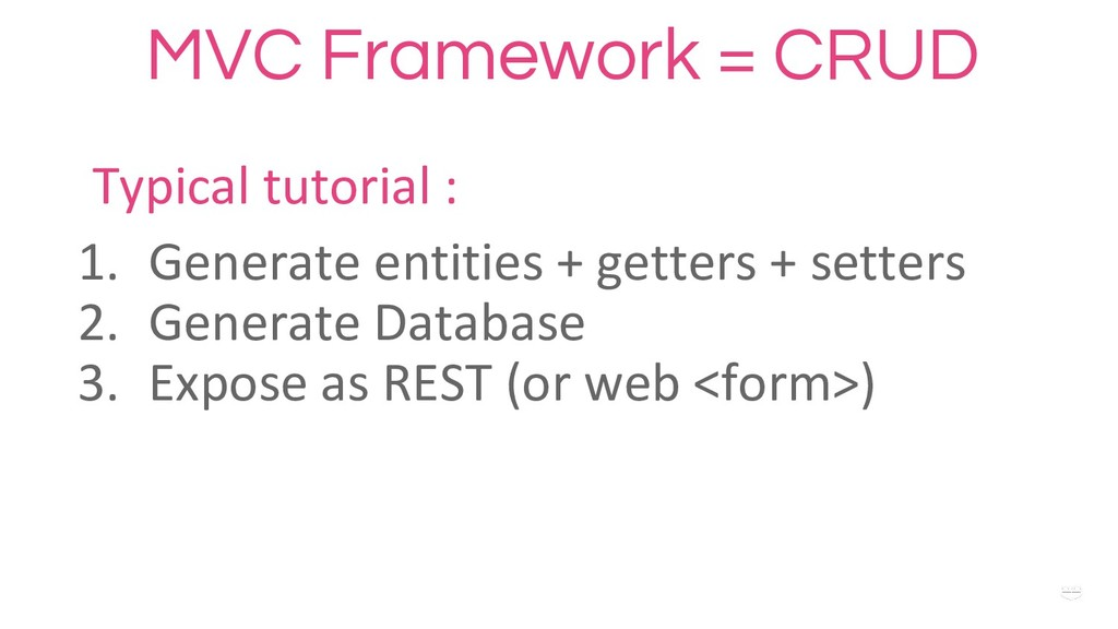 WHY ? MVC Framework = CRUD Typical tutorial : 1...