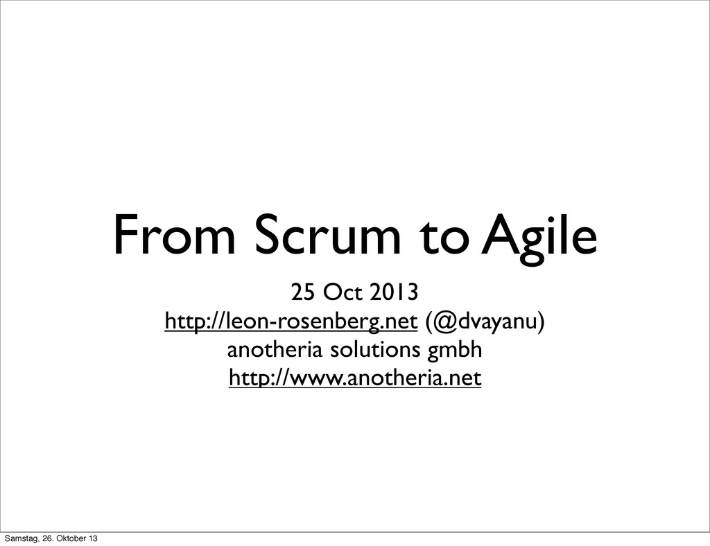 From Scrum to Agile 25 Oct 2013 http://leon-ros...