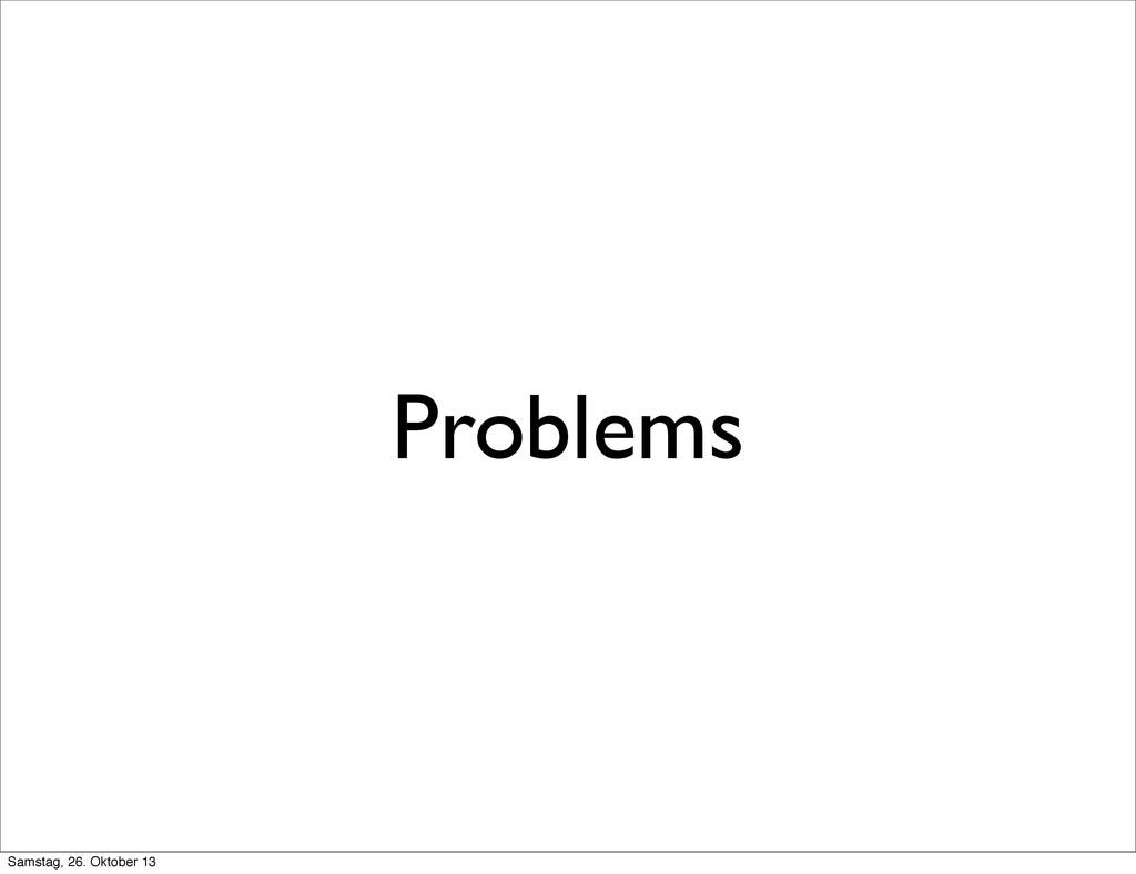 Problems Samstag, 26. Oktober 13