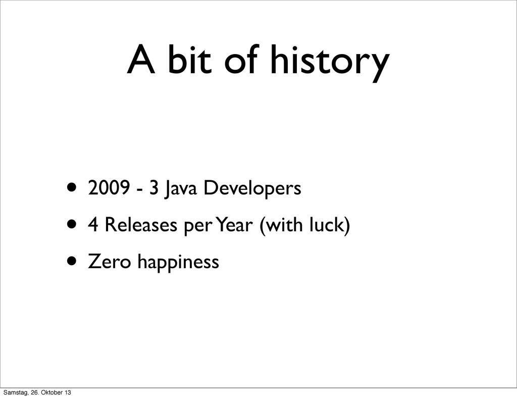 A bit of history • 2009 - 3 Java Developers • 4...