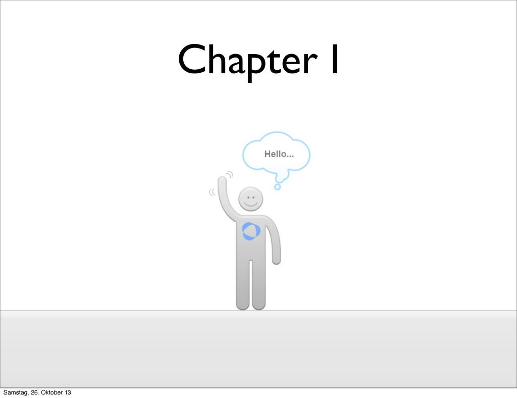 Chapter I Samstag, 26. Oktober 13