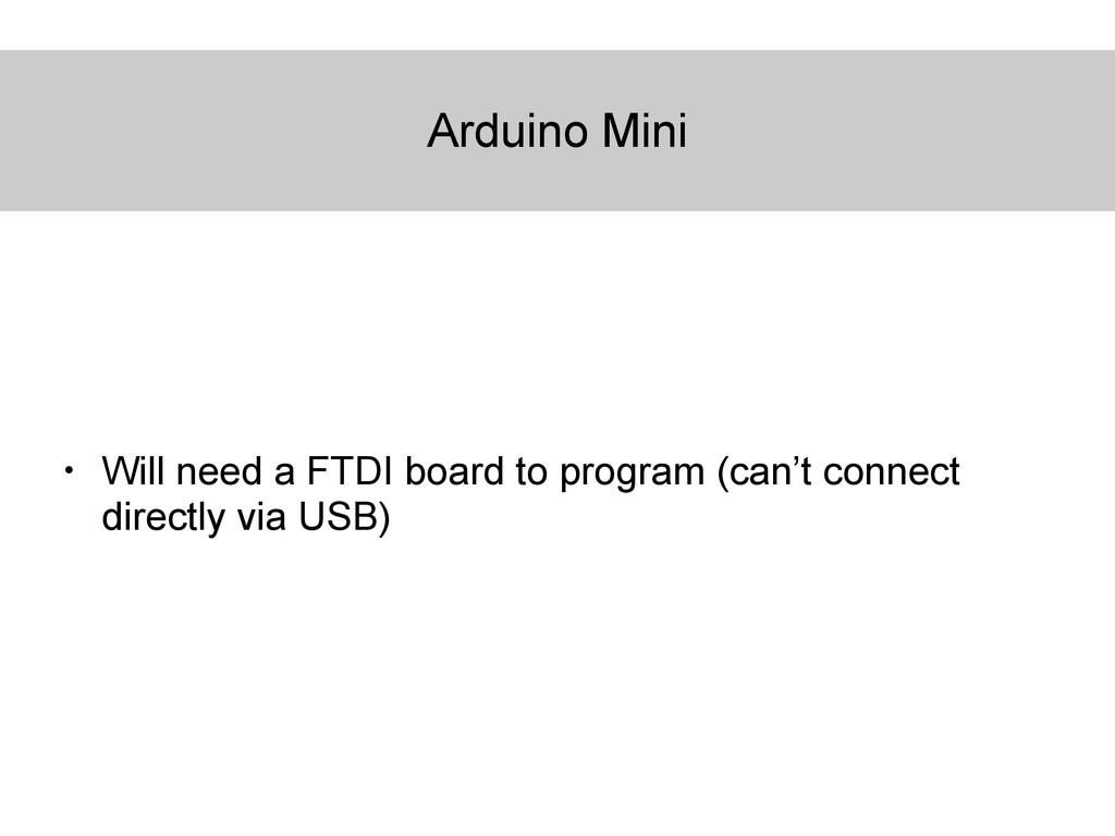 Arduino Mini • Will need a FTDI board to progra...