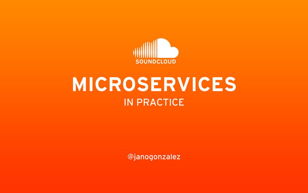 @janogonzalez MICROSERVICES   IN PRACTICE