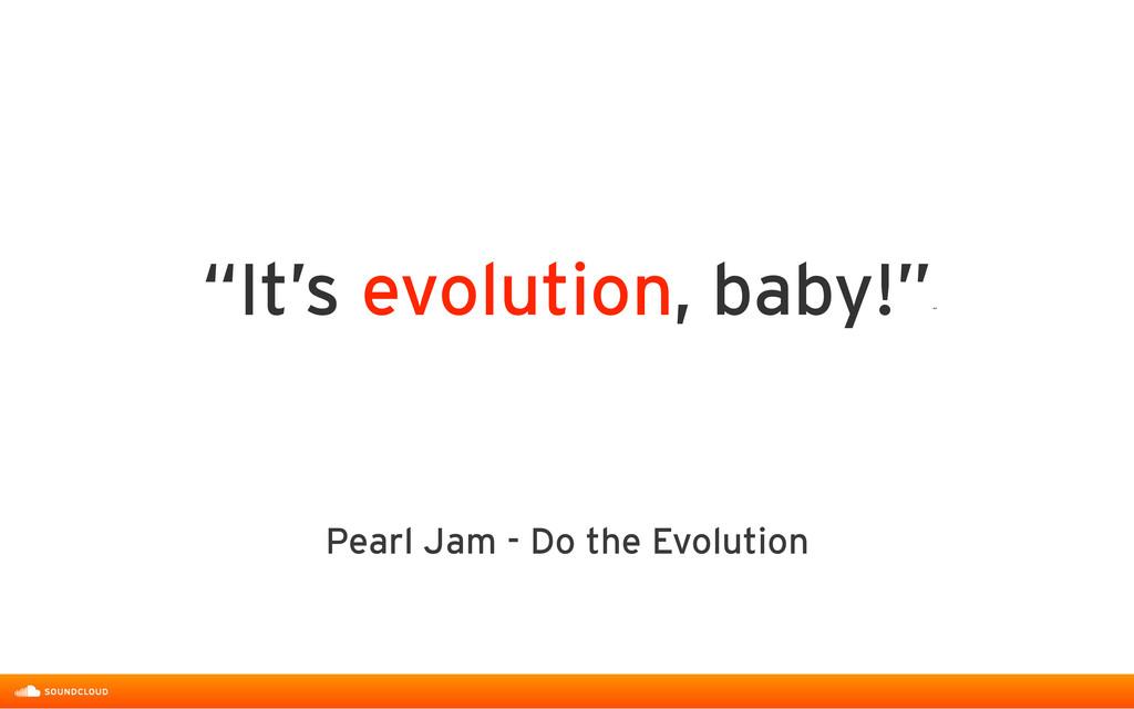 "Pearl Jam - Do the Evolution ""It's evolution, b..."