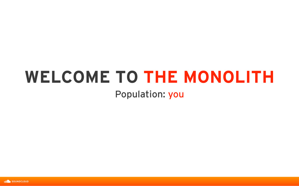 WELCOME TO THE MONOLITH   Population: you