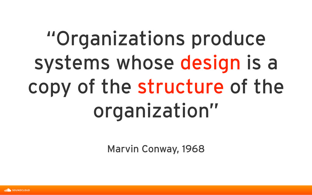 """Marvin Conway, 1968 """"Organizations produce syst..."""