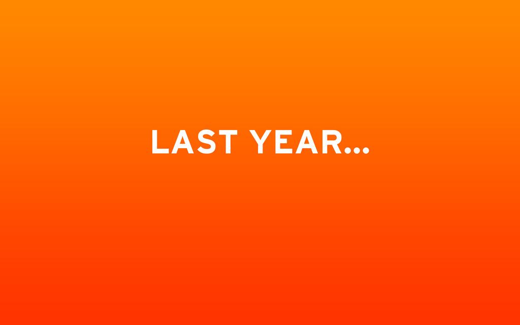 LAST YEAR…