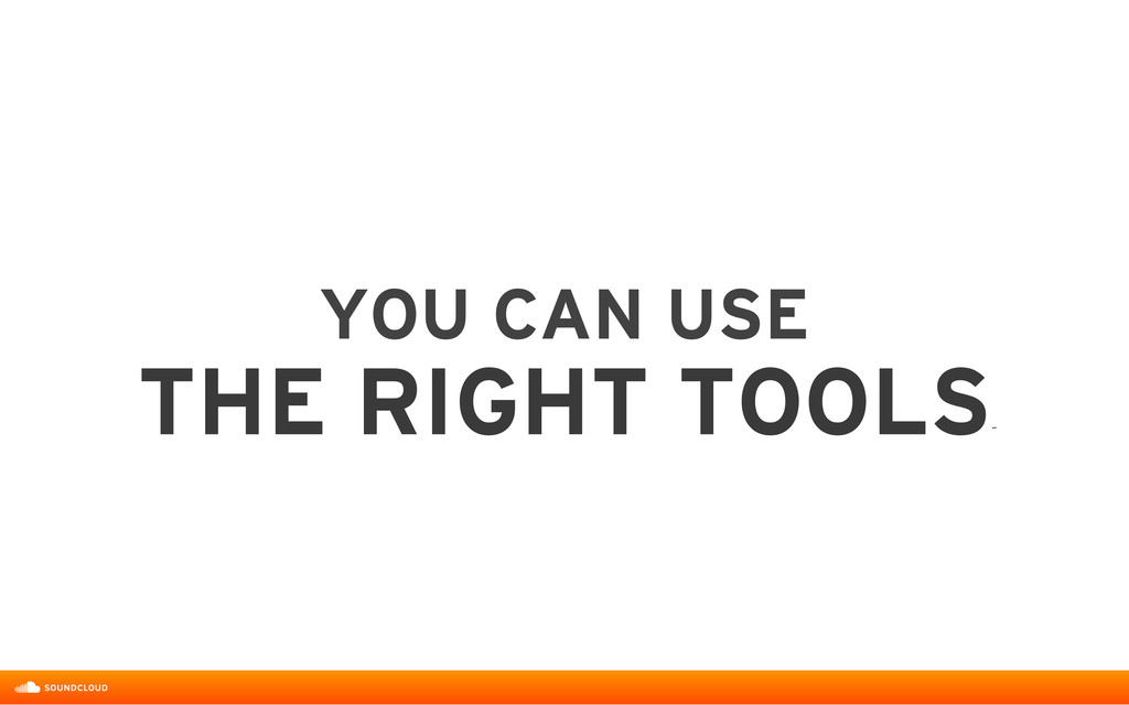 YOU CAN USE  THE RIGHT TOOLS ˝
