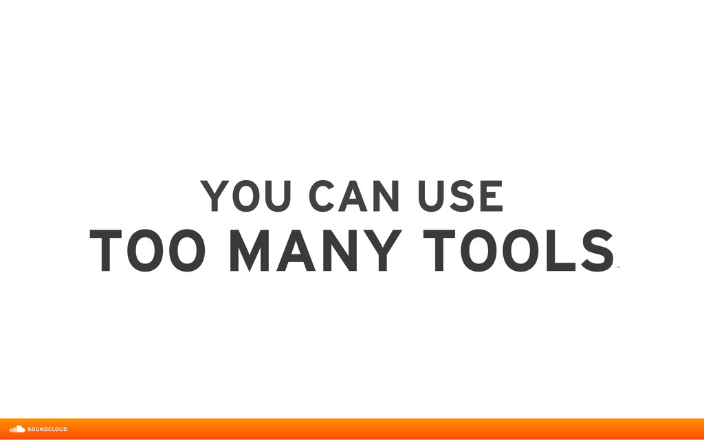 YOU CAN USE  TOO MANY TOOLS ˝