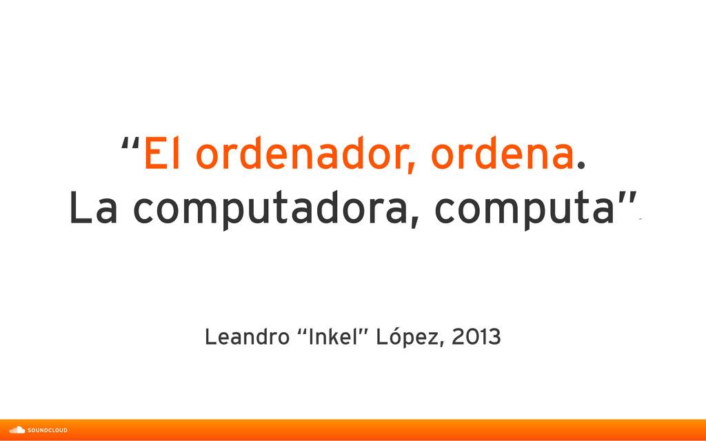 """Leandro """"Inkel"""" López, 2013 """"El ordenador, orde..."""