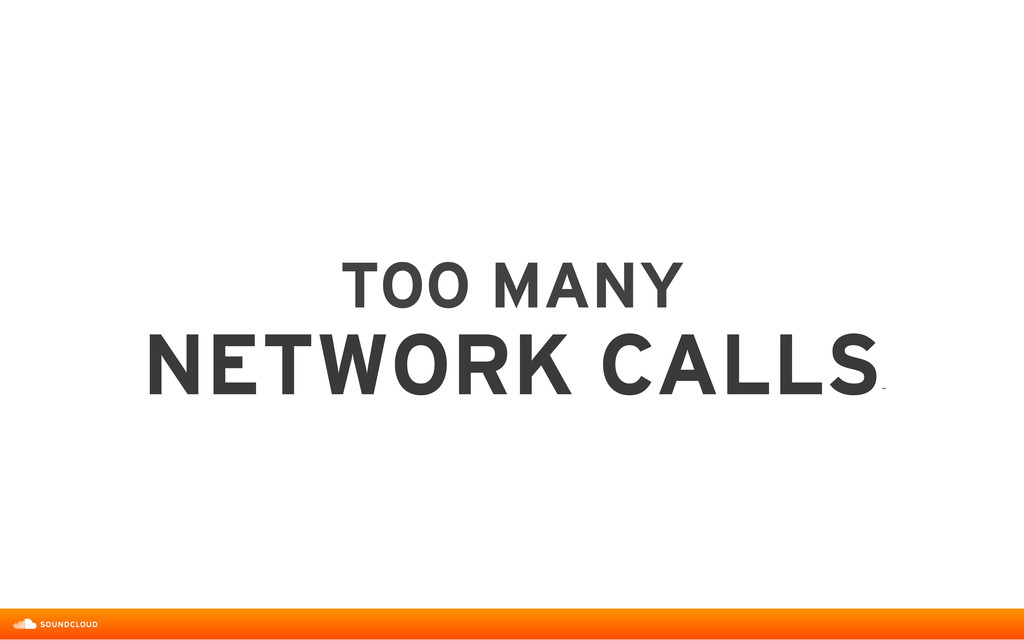 TOO MANY  NETWORK CALLS ˝
