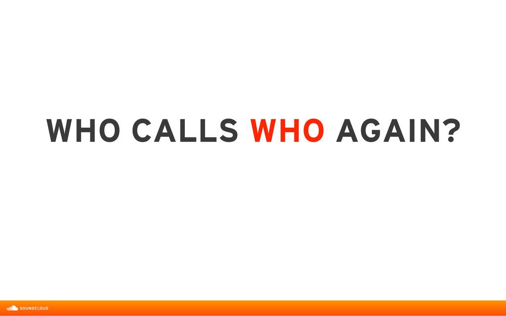 WHO CALLS WHO AGAIN?