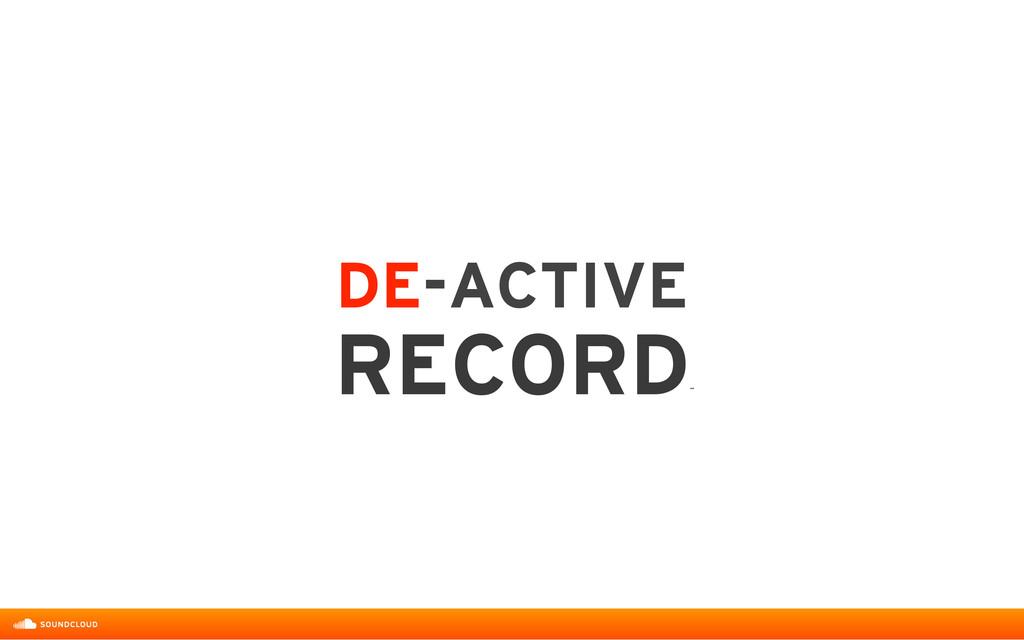 DE-ACTIVE  RECORD ˝
