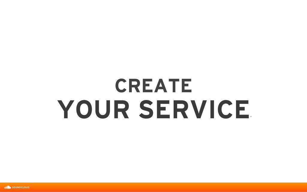 CREATE  YOUR SERVICE ˝