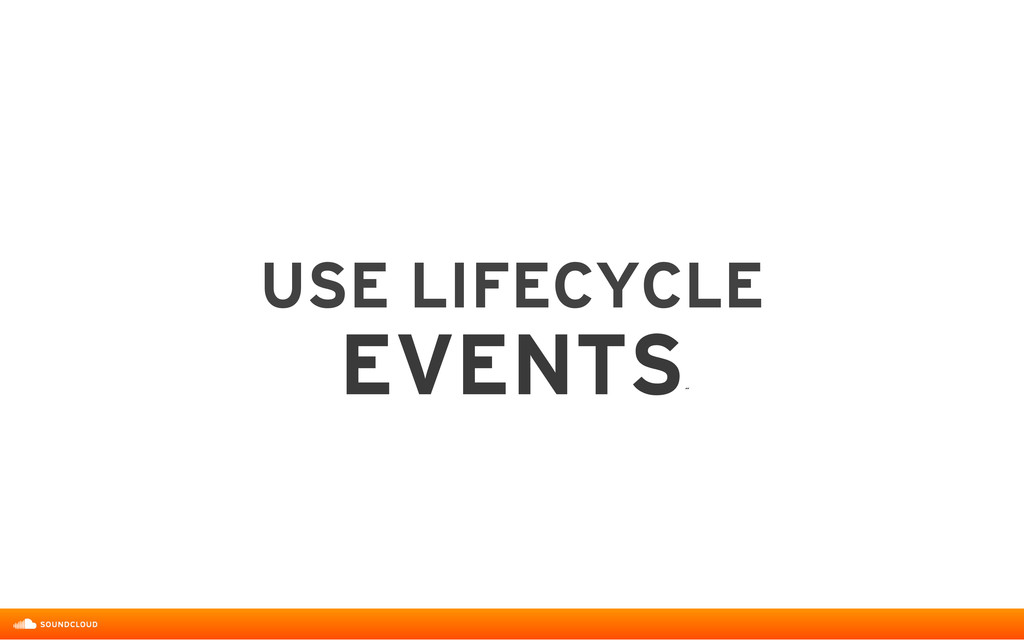 USE LIFECYCLE  EVENTS ˝
