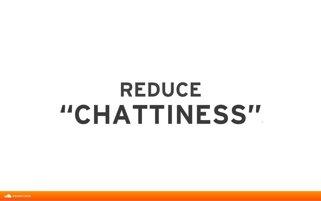 """REDUCE  """"CHATTINESS"""" ˝"""