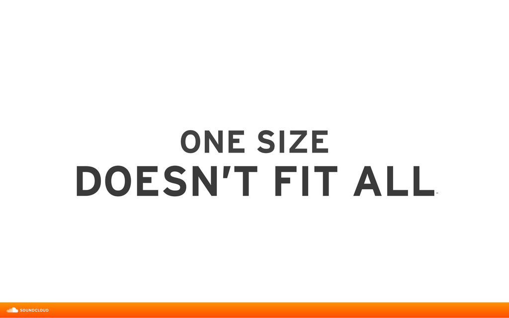 ONE SIZE  DOESN'T FIT ALL ˝