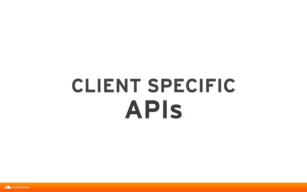 CLIENT SPECIFIC  APIs ˝