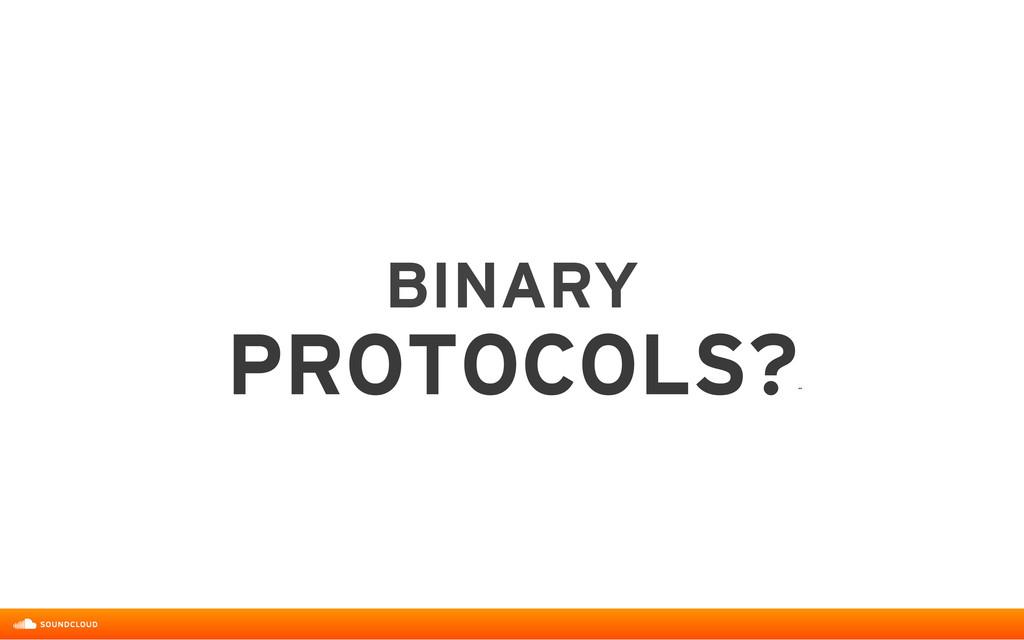 BINARY  PROTOCOLS? ˝