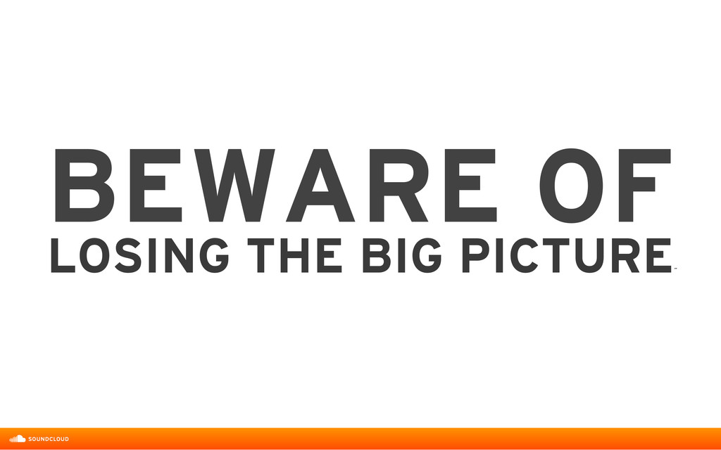 BEWARE OF LOSING THE BIG PICTURE ˝