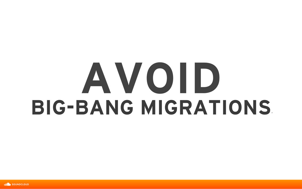 AVOID BIG-BANG MIGRATIONS ˝