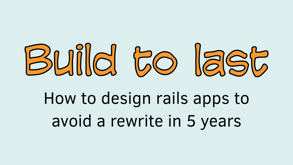 Build to last Build to last How to design rails...