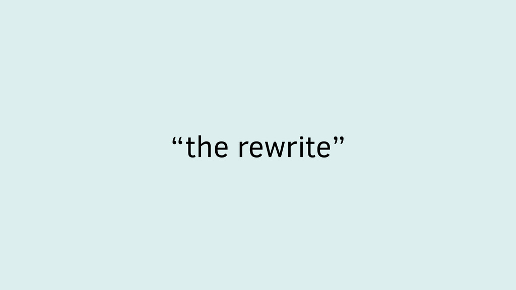 """the rewrite"""