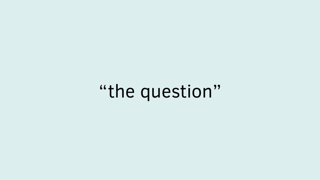 """the question"""