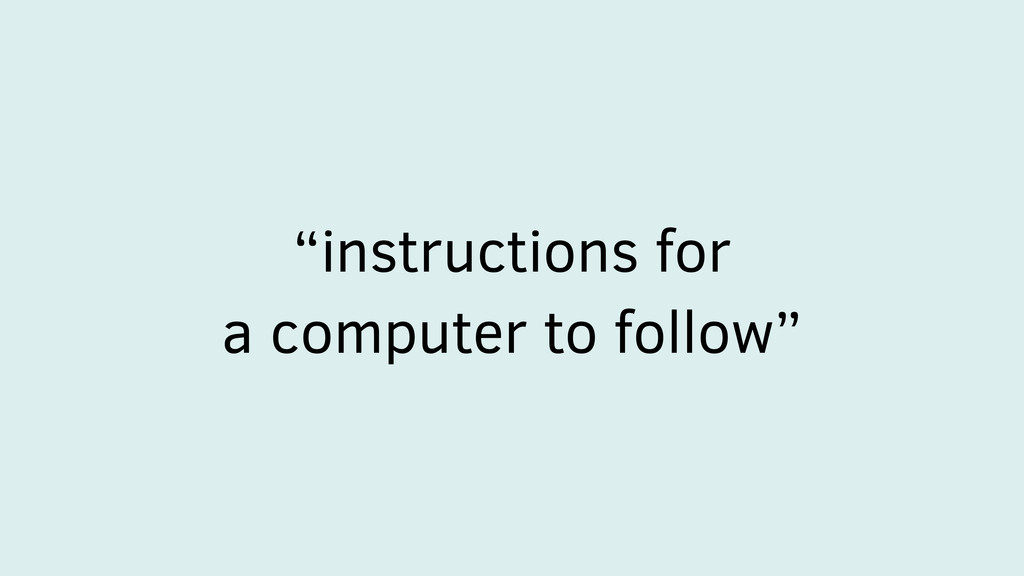 """instructions for a computer to follow"""