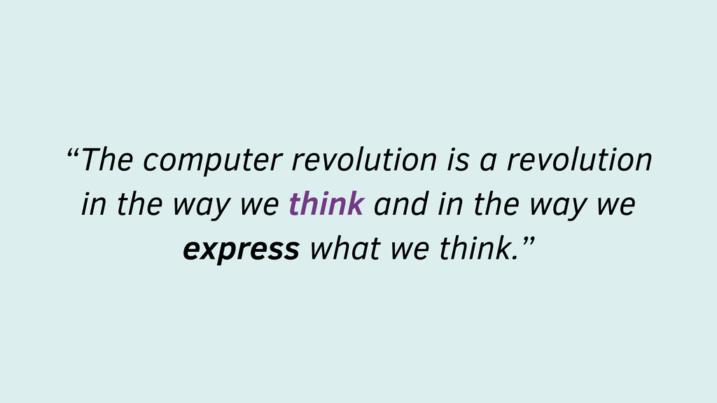 """The computer revolution is a revolution in the..."