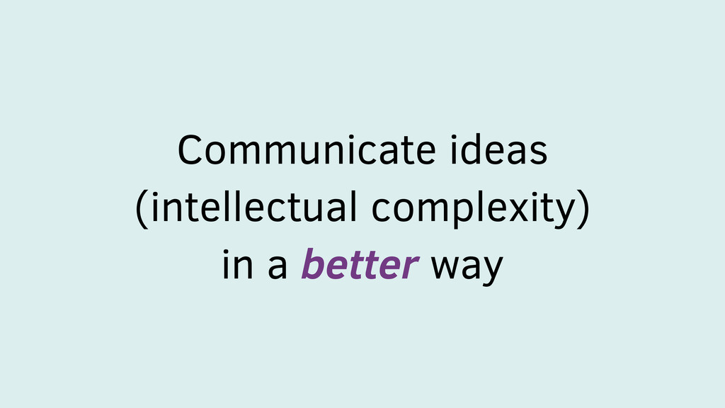 Communicate ideas (intellectual complexity) in ...