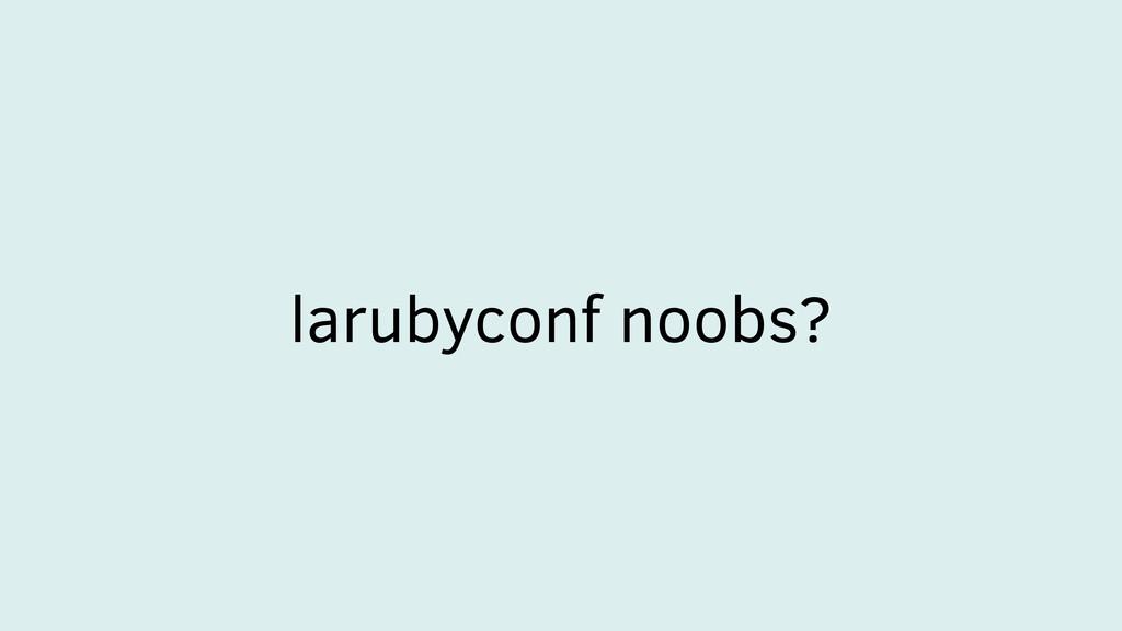 larubyconf noobs?