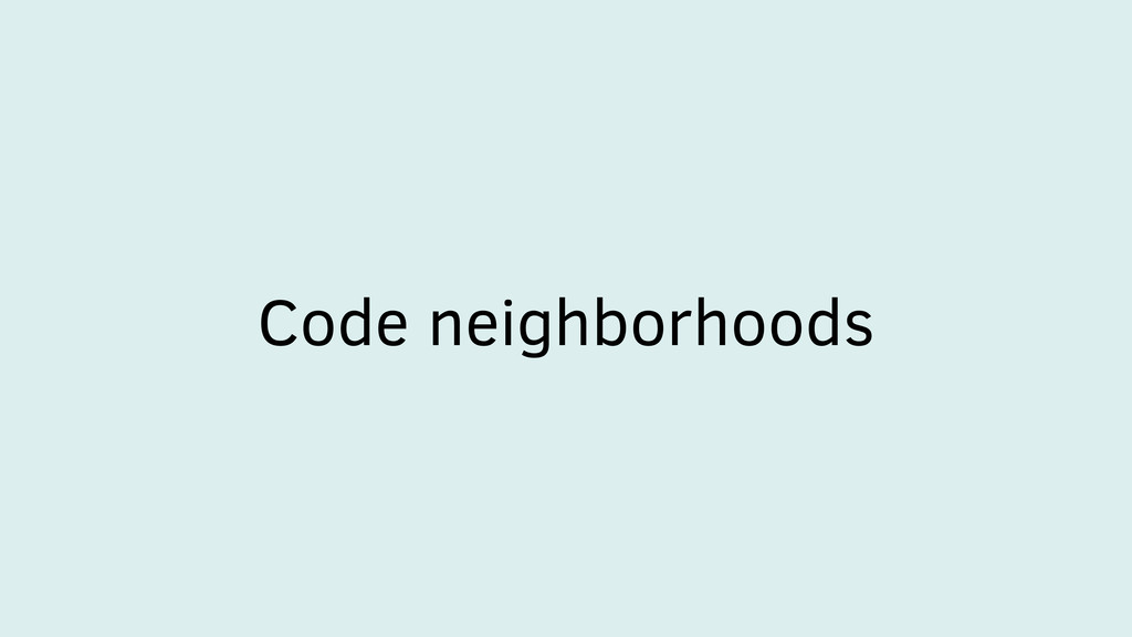Code neighborhoods
