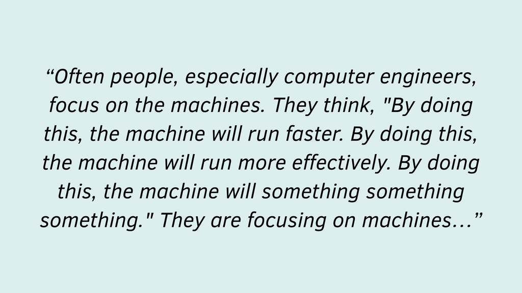 """Often people, especially computer engineers, f..."