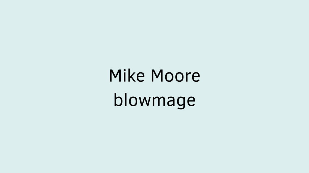 Mike Moore blowmage