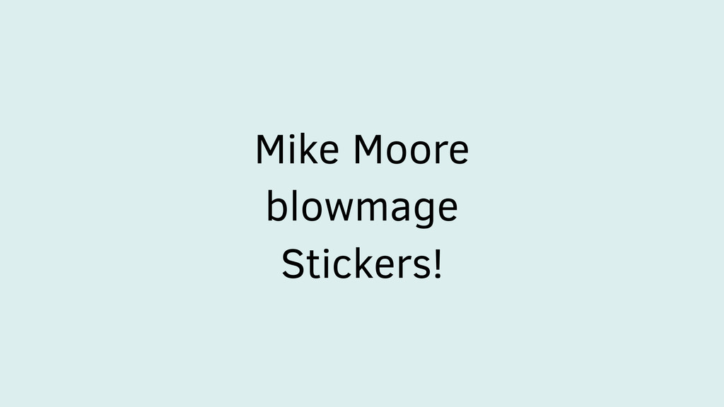 Mike Moore blowmage Stickers!