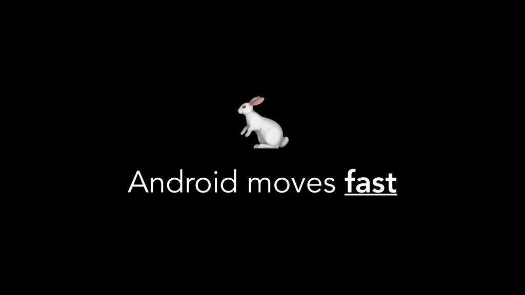 Android moves fast