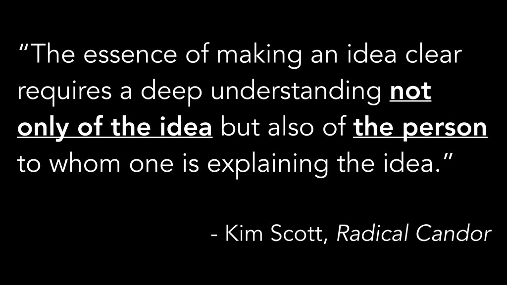 """The essence of making an idea clear requires a..."